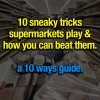 10 sneaky tricks supermarkets play & how you can beat them